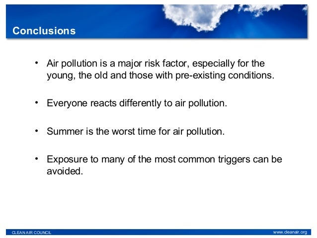• Air pollution is a major risk factor, especially for the young, the old and those with pre-existing conditions. • Everyo...