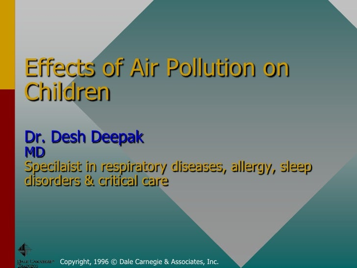 Effects of Air Pollution on Children Dr. Desh Deepak MD Specilaist in respiratory diseases, allergy, sleep disorders & cri...