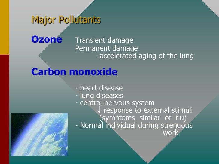 Nitrogen Dioxide       Short term - respiratory infections                     trigger asthma                        lung ...