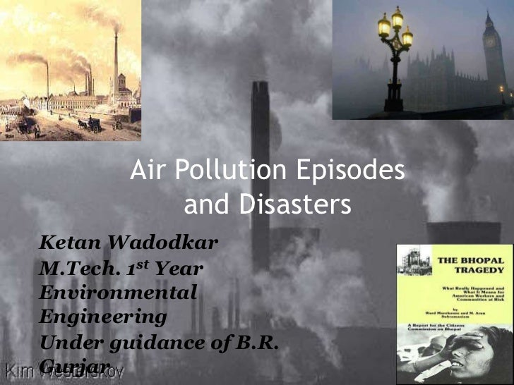 Air Pollution Episodes and Disasters<br />Ketan Wadodkar<br />M.Tech. 1st Year Environmental Engineering<br />Under guidan...