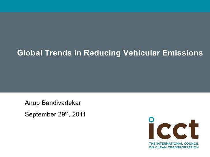 Global Trends in Reducing Vehicular Emissions    Anup Bandivadekar    September 29th, 2011