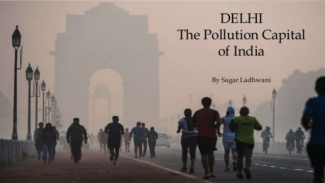 DELHI The Pollution Capital of India By Sagar Ladhwani