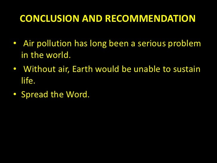 air pollution final ppt conclusion and recommendations• air pollution