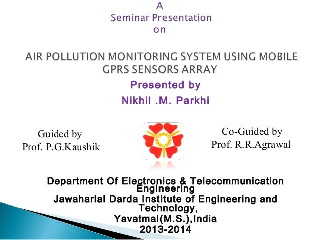 Presented by Nikhil .M. Parkhi   Department Of Electronics & Telecommunication Engineering Jawaharlal Darda Institute of E...
