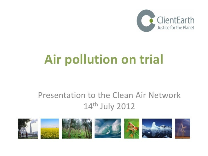 Air pollution on trialPresentation to the Clean Air Network            14th July 2012