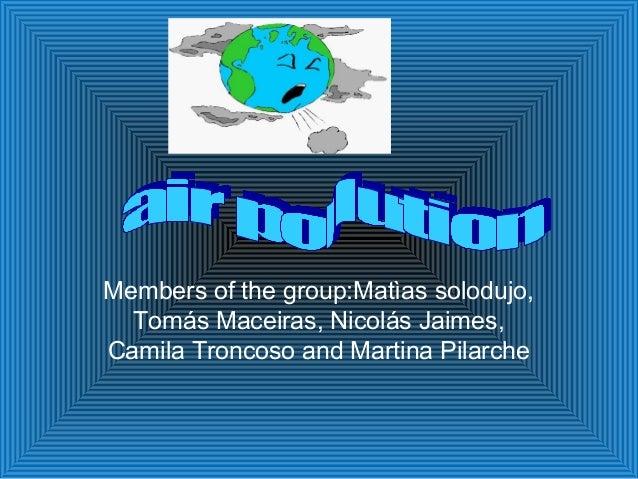 Members of the group:Matìas solodujo, Tomás Maceiras, Nicolás Jaimes, Camila Troncoso and Martina Pilarche