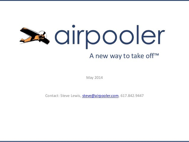 May 2014 Contact: Steve Lewis, steve@airpooler.com, 617.842.9447 A new way to take off™