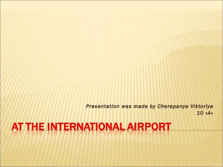 Presentation was made by Cherepanya Viktoriya 10  «А»