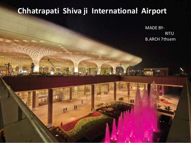 Chhatrapati Shiva ji International Airport MADE BY- RITU B.ARCH 7thsem