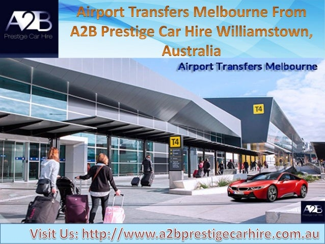 Car Hire For Airport From A2b Prestige Car Hire Melbourne Australia