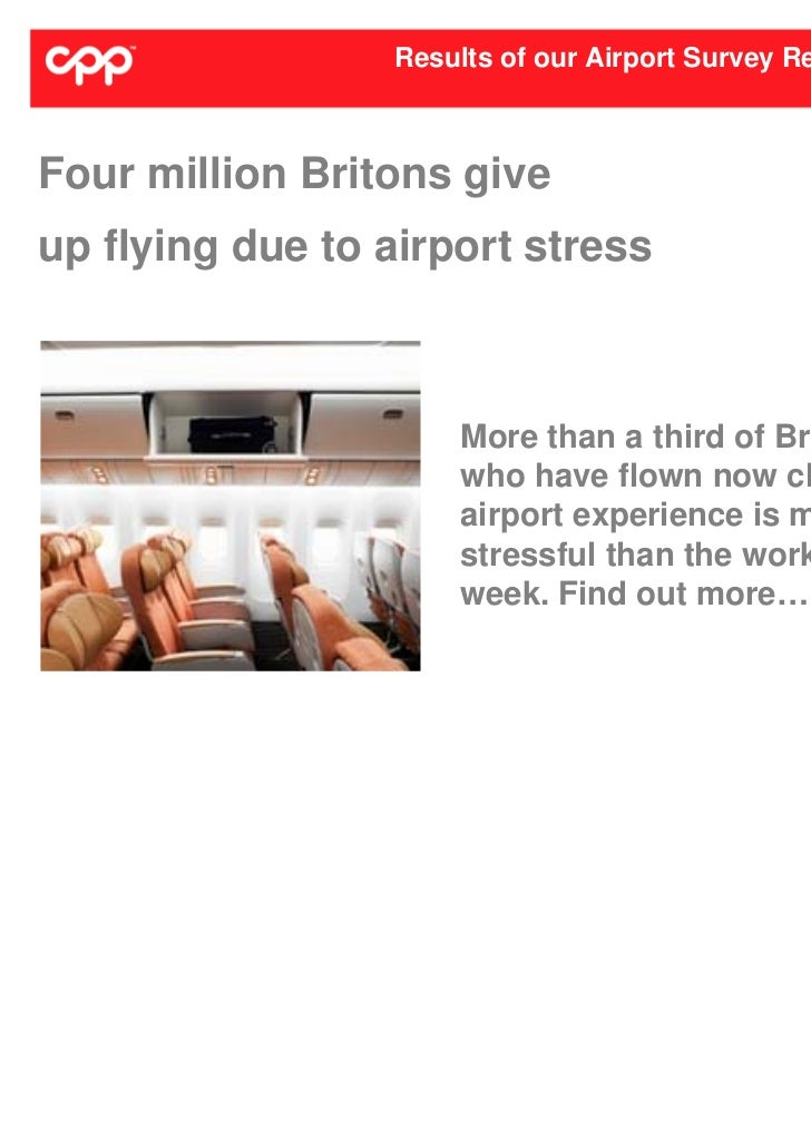 Results of our Airport Survey RevealedFour million Britons giveup flying due to airport stress                     More th...