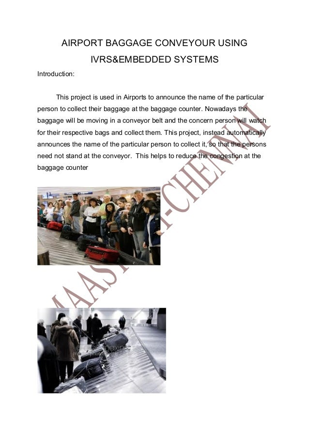 AIRPORT BAGGAGE CONVEYOUR USING                  IVRS&EMBEDDED SYSTEMSIntroduction:      This project is used in Airports ...