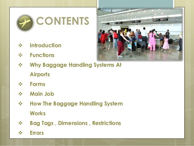 CONTENTS   Introduction   Functions   Why Baggage Handling Systems At  Airports   Forms   Main Job   How The Baggage...