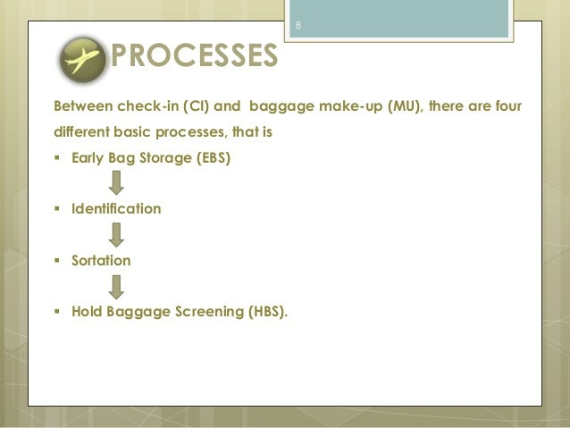 PROCESSES  8  Between check-in (CI) and baggage make-up (MU), there are four  different basic processes, that is   Early ...