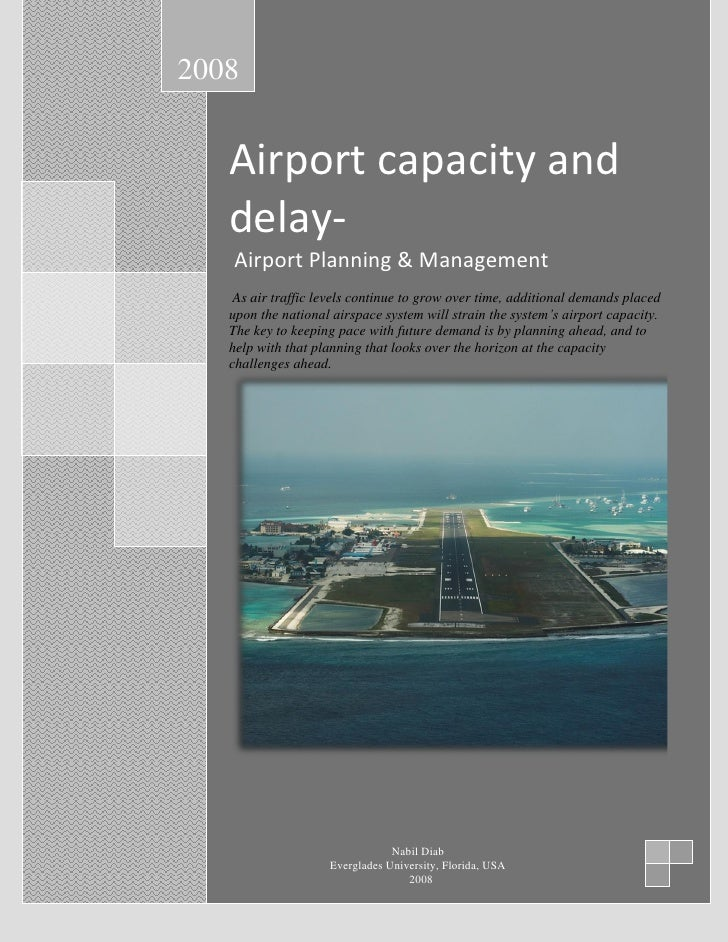 2008   Airport capacity and   delay-   Airport Planning & Management    As air traffic levels continue to grow over time, ...