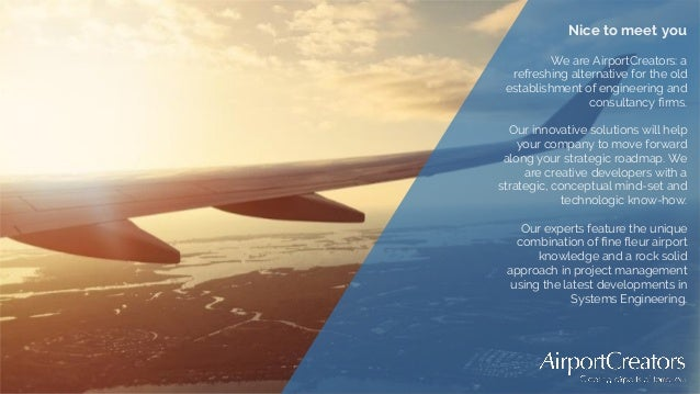Nice to meet you We are AirportCreators: a refreshing alternative for the old establishment of engineering and consultancy...