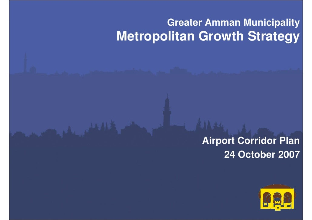 Greater Amman MunicipalityMetropolitan Growth Strategy             Airport Corridor Plan                 24 October 2007  ...
