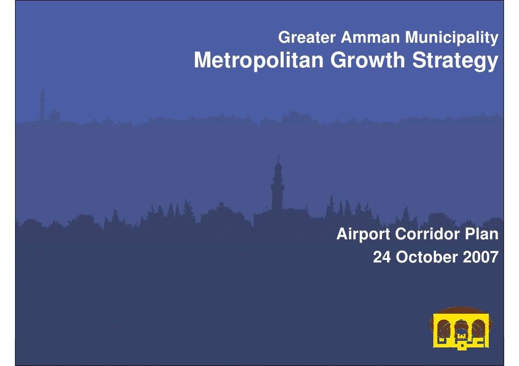 Greater Amman MunicipalityMetropolitan Growth Strategy             Airport Corridor Plan                 24 October 2007  ...