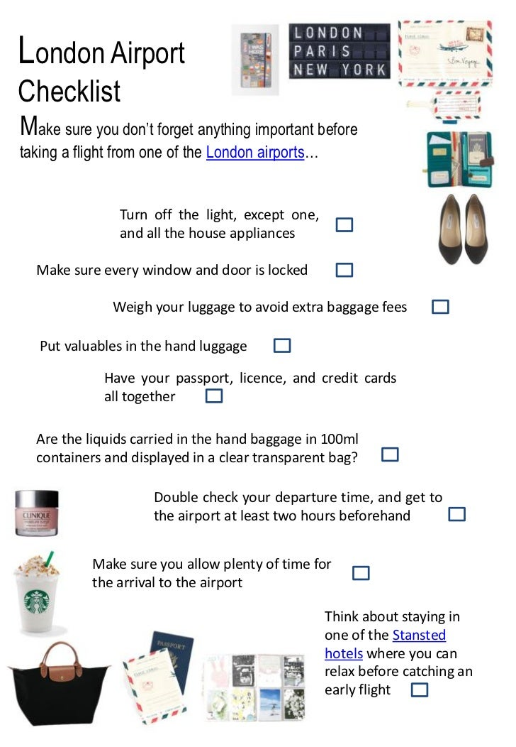 London AirportChecklistMake sure you don't forget anything important beforetaking a flight from one of the London airports...
