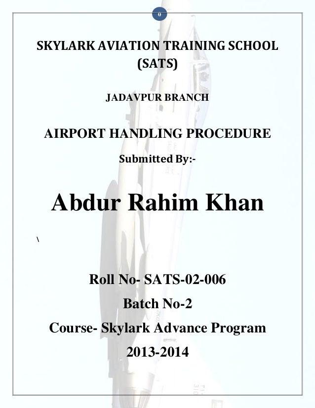 0  SKYLARK AVIATION TRAINING SCHOOL (SATS) JADAVPUR BRANCH  AIRPORT HANDLING PROCEDURE Submitted By:-  Abdur Rahim Khan   ...