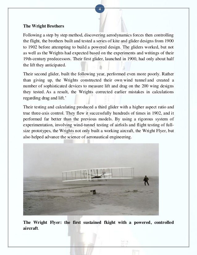4  The Wright Brothers Following a step by step method, discovering aerodynamics forces then controlling the flight, the b...