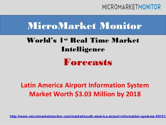 World's 1st Real Time Market Intelligence Latin America Airport Information System Market Worth $3.03 Million by 2018 Micr...