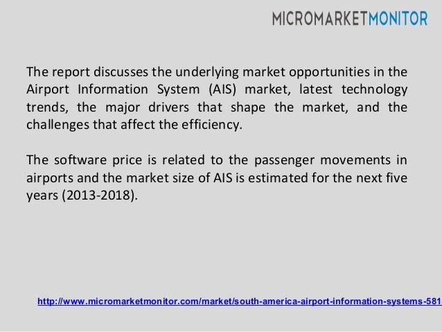 The report discusses the underlying market opportunities in the Airport Information System (AIS) market, latest technology...