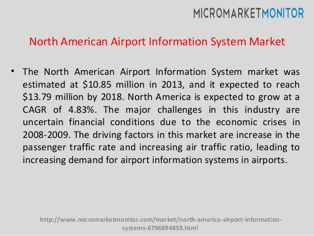 • The North American Airport Information System market was estimated at $10.85 million in 2013, and it expected to reach $...