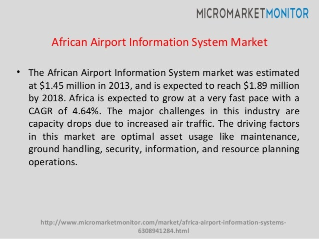 • The African Airport Information System market was estimated at $1.45 million in 2013, and is expected to reach $1.89 mil...