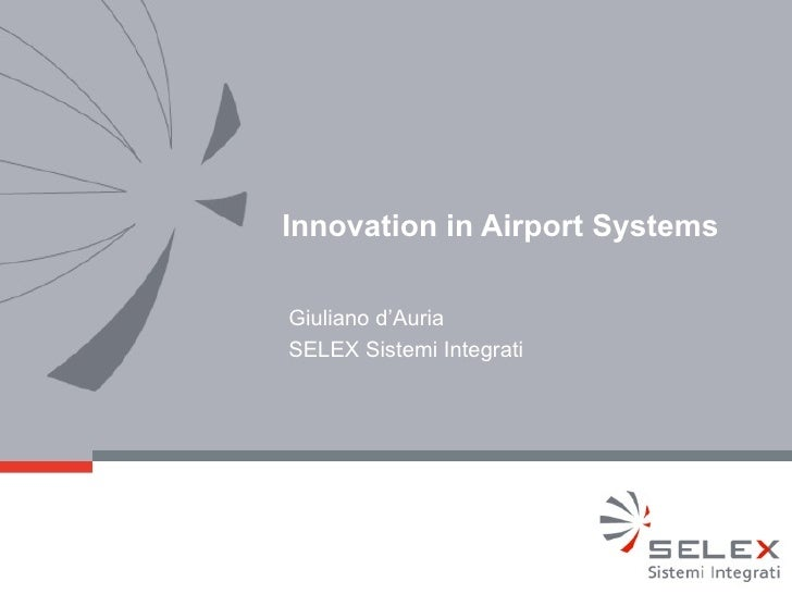 Innovation in Airport SystemsGiuliano d'AuriaSELEX Sistemi Integrati