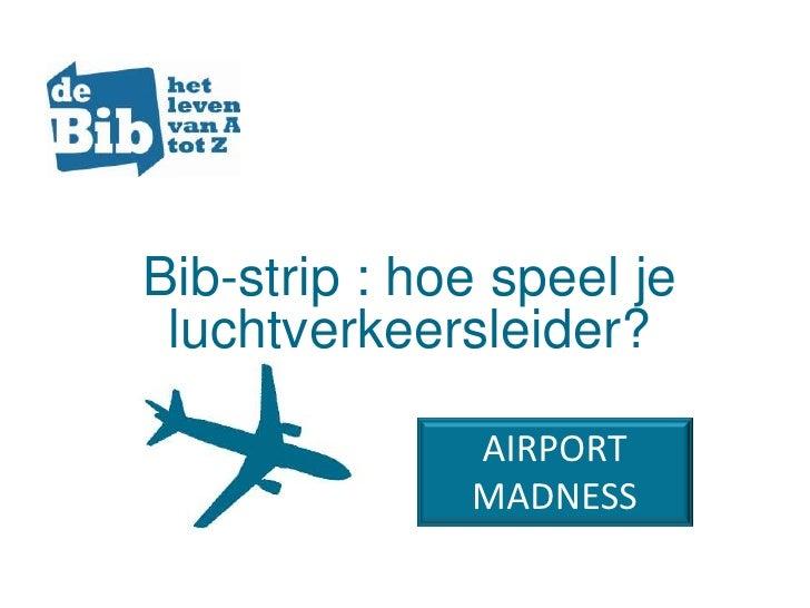Bib-strip : hoe speel je luchtverkeersleider?<br />AIRPORT MADNESS<br />