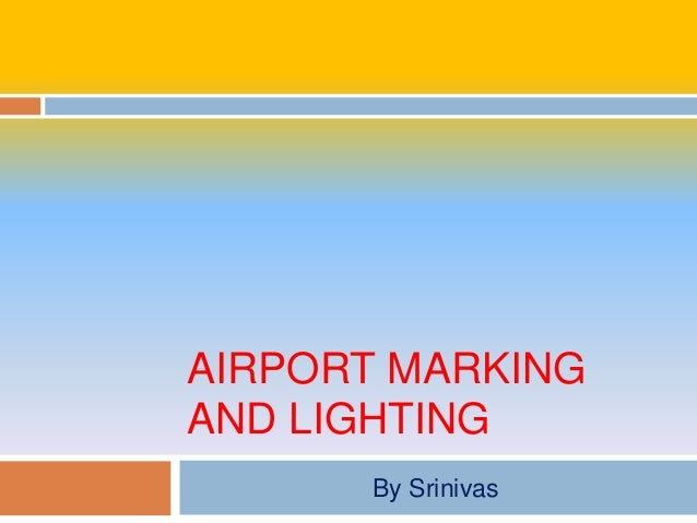 AIRPORT MARKING AND LIGHTING By Srinivas