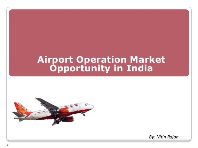 Airport Operation Market      Opportunity in India                        By: Nitin Rajan1