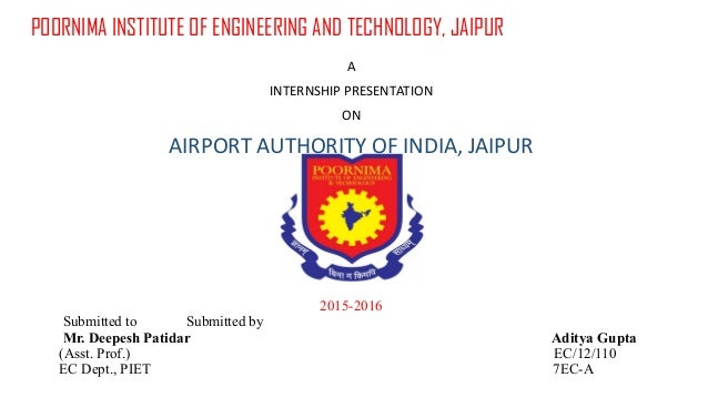 POORNIMA INSTITUTE OF ENGINEERING AND TECHNOLOGY, JAIPUR A INTERNSHIP PRESENTATION ON AIRPORT AUTHORITY OF INDIA, JAIPUR 2...