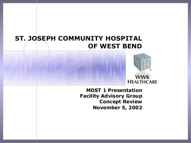ST. JOSEPH COMMUNITY HOSPITAL                OF WEST BEND                MDST 1 Presentation              Facility Advisor...