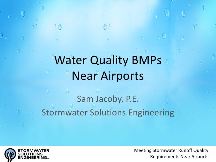 Water Quality BMPs    Near Airports       Sam Jacoby, P.E.Stormwater Solutions Engineering                      Meeting St...