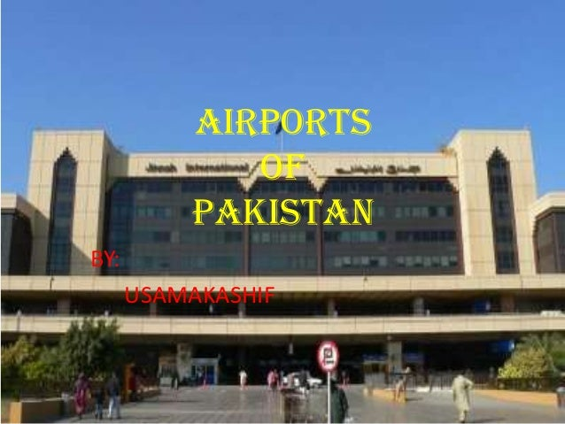 AIRPORTS OF PAKISTAN BY: USAMAKASHIF