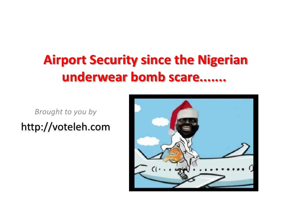 AirportSecuritysincetheNigerian        underwearbombscare.......    Broughttoyouby http://voteleh.com