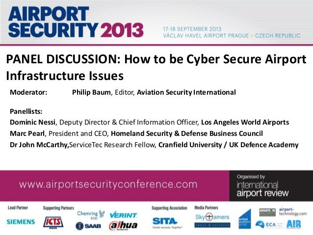 PANEL DISCUSSION: How to be Cyber Secure Airport Infrastructure Issues Moderator: Philip Baum, Editor, Aviation Security I...