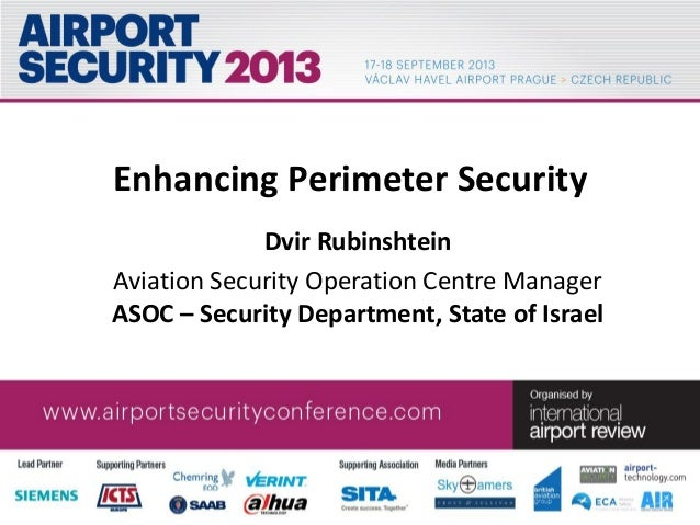 Enhancing Perimeter Security Dvir Rubinshtein Aviation Security Operation Centre Manager ASOC – Security Department, State...