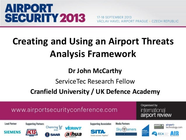 Creating and Using an Airport Threats Analysis Framework Dr John McCarthy ServiceTec Research Fellow Cranfield University ...