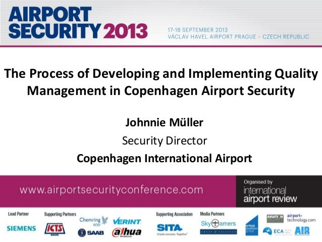 The Process of Developing and Implementing Quality Management in Copenhagen Airport Security Johnnie Müller Security Direc...