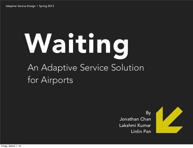 Adaptive Service Design   Spring 2013                      Waiting                      An Adaptive Service Solution      ...