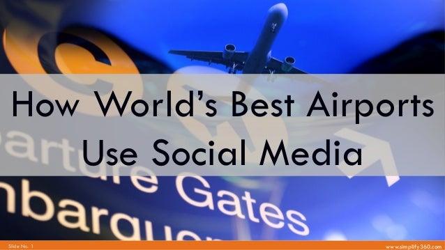 www.simplify360.comSlide No. 1 #MaukaMauka Social Media Success How World's Best Airports Use Social Media