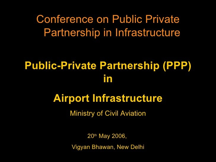 Public-Private Partnership (PPP) in Airport Infrastructure Ministry of Civil Aviation 20 th  May 2006,  Vigyan Bhawan, New...
