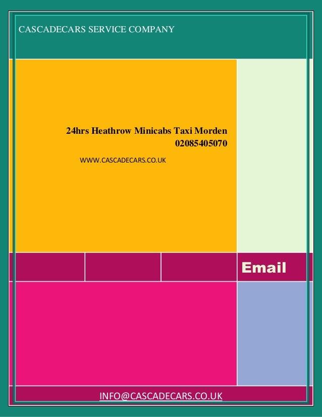 CASCADECARS SERVICE COMPANY Email 24hrs Heathrow Minicabs Taxi Morden 02085405070 WWW.CASCADECARS.CO.UK INFO@CASCADECARS.C...