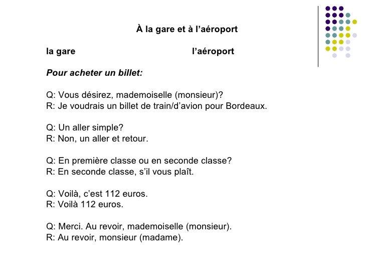À la gare et à l'aéroport la gare l'aéroport Pour acheter un billet: Q: Vous désirez, mademoiselle (monsieur)? R: Je voudr...