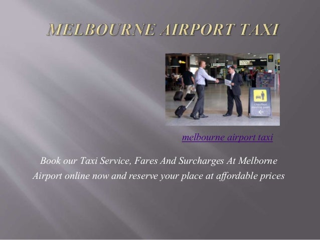 Book our Taxi Service, Fares And Surcharges At Melborne Airport online now and reserve your place at affordable prices mel...