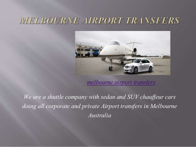 We are a shuttle company with sedan and SUV chauffeur cars doing all corporate and private Airport transfers in Melbourne ...