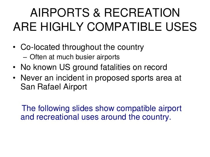 AIRPORTS & RECREATIONARE HIGHLY COMPATIBLE USES• Co-located throughout the country  – Often at much busier airports• No kn...
